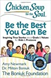 chicken soup for the soul kids - Chicken Soup for the Soul: Be The Best You Can Be: Inspiring True Stories about Goals & Values for Kids & Preteens
