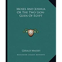Moses And Joshua Or The Two Lion-Gods Of Egypt
