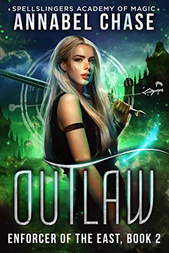 Outlaw: Spellslingers Academy of Magic (Enforcer of the East Book 2) ()