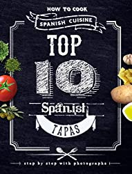 Top 10 Spanish Tapas. How to Cook Spanish Cuisine (English Edition)