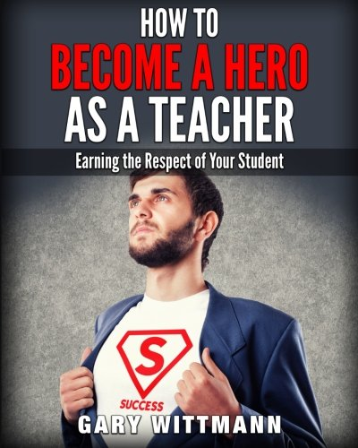 Download How to be a Hero as a Teacher,: Earning the Respect of your Student pdf epub