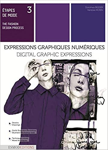Digital Graphic Expressions With Illustrator And Photoshop The Fashion Design Process French Edition Etapes De Mode 3 Beisser Dorothea Morin Vanessa 9782377810062 Amazon Com Books
