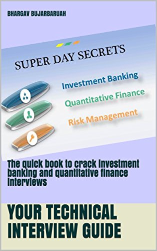Super Day Secrets - Your technical interview guide: The quick book to crack investment banking and quantitative finance interviews