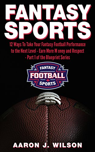 Fantasy Football 12 Ways To Take Your Fantasy Football Performance To The Next Level Fantasy Sports Epub