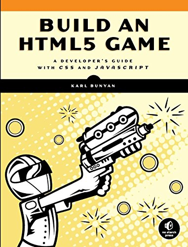 Build an HTML5 Game: A Developer's Guide with CSS and JavaScript by No Starch Press