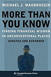 More Than You Know: Finding Financial Wisdom in Unconventional Places (Updated and Expanded) (Columbia Business School Publishing)