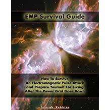 EMP Survival Guide: How To Survive An Electromagnetic Pulse Attack and Prepare Yourself For Living After The Power Grid Goes Down: (Survival Book,  An ... Survive) (An EMP Attack,  Survival Guide)