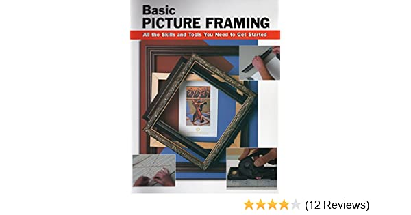 Basic Picture Framing: All the Skills and Tools You Need to Get ...