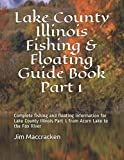 Lake County Illinois Fishing & Floating Guide Book Part 1: Complete fishing and floating information for Lake County Illinois Part 1 from Acorn Lake ... (Illinois Fishing & Floating Guide Books)