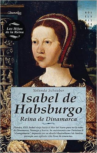 Isabel de Habsburgo (Novela Histórica): Amazon.es: Scheuber de Lovaglio, Yolanda: Libros
