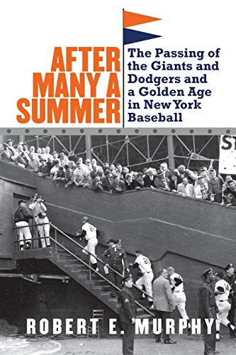 After Many a Summer: The Passing of the Giants and Dodgers and a Golden Age in New York Baseball