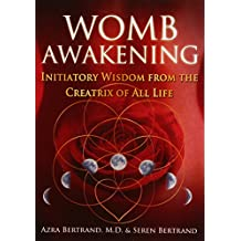 Womb Awakening: Initiatory Wisdom from the Creatrix of All Life