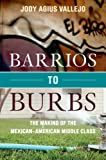 Barrios to Burbs, Jody Vallejo, 0804781397