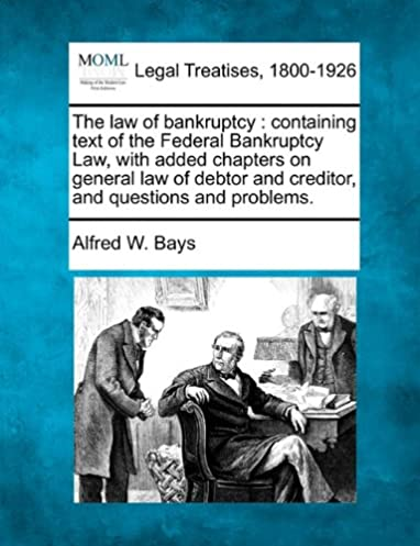 the law of bankruptcy containing text of the federal bankruptcy lawthe law of bankruptcy containing text of the federal bankruptcy law, with added chapters on general law of debtor and creditor, and questions and problems