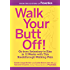 Walk Your Butt Off!:Go from Sedentary to Slim in 12 Weeks with This Breakthrough Walking Plan