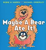 Maybe a Bear Ate It!, Robie H. Harris, 043992961X