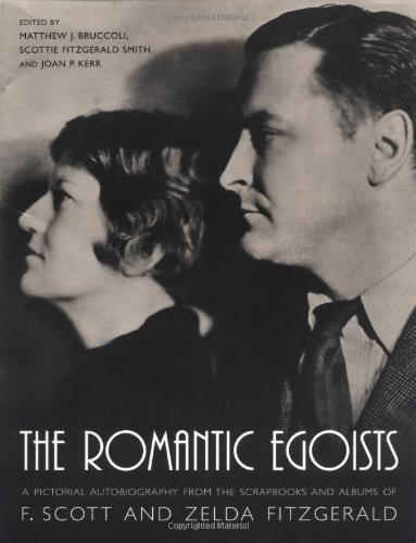 The Romantic Egoists: A Pictorial Autobiography from the Scrapbooks and Albums of F. Scott and Zelda Fitzgerald PDF