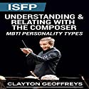 ISFP: Understanding & Relating with the Composer (MBTI Personality Types) Audiobook by Clayton Geoffreys Narrated by Shaun Toole