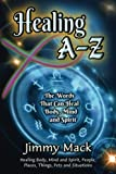 Healing A-Z: The Words That Can Heal Body, Mind and Spirit