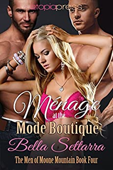 Menage at the Mode Boutique (The Men of Moone Mountain Book 4) by [Settarra, Bella]