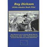 Roy Dickson 1930s Alaska Bush Pilot
