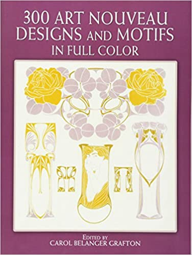 300 Art Nouveau Designs And Motifs In Full Color Dover Pictorial Archive Carol Belanger Grafton 0800759243549 Amazon Books