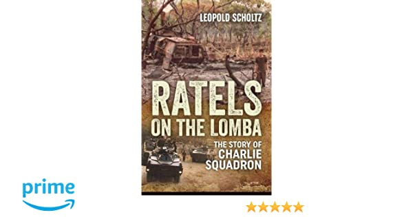 Ratels on the lomba the story of charlie squadron leopold scholtz ratels on the lomba the story of charlie squadron leopold scholtz 9781911512875 amazon books fandeluxe Image collections