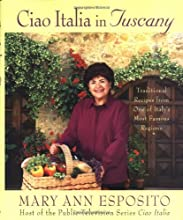 Ciao Italia in Tuscany: Traditional Recipes from One of Italy's Most Famous Regions