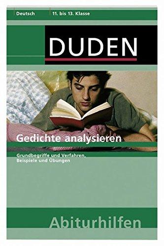 Gedichte analysieren: Grundbegriffe und Verfahren, Beispiele und Übungen (Duden-Abiturhilfen)