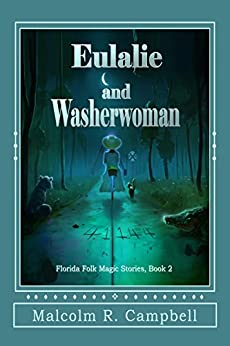 Eulalie and Washerwoman (Florida Folk Magic Stories Book 2) by [Campbell, Malcolm R.]