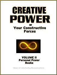 Creative Power - If you can imagine, you can change your life! (Personal Power Books Book 2)