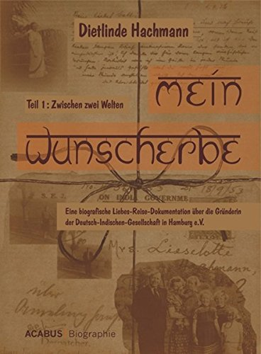 mein-wunscherbe-teil-1-zwischen-zwei-welten-eine-biografische-liebes-reise-dokumentation-ber-die-grnderin-der-deutsch-indischen-gesellschaft-in-hamburg-e-v