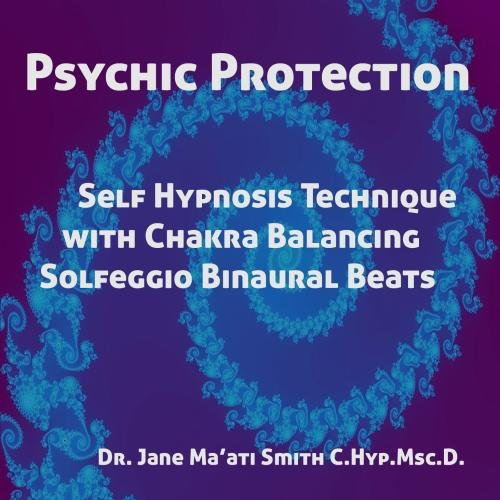 Psychic Protection: Self Hypnosis Technique with Chakra Balancing Solfeggio Binaural Beats