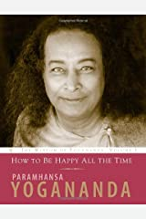 How to Be Happy All the Time (Wisdom of Yogananda) (v. 1) Kindle Edition