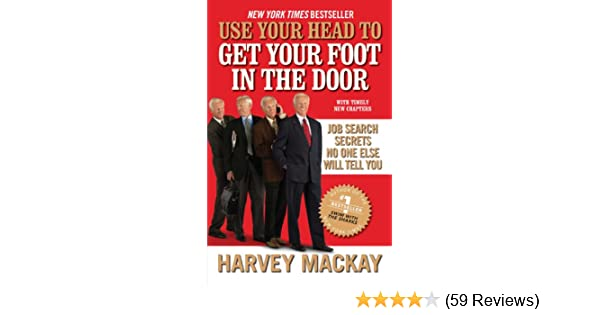 Amazon.com: Use Your Head To Get Your Foot In The Door: Job Search Secrets  No One Else Will Tell You EBook: Harvey Mackay: Kindle Store