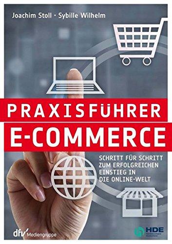 Praxisführer E-Commerce: Schritt für Schritt zum erfolgreichen Einstieg in die Online-Welt