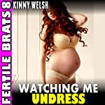 Watching Me Undress: Fertile Brats 8 | Kimmy Welsh