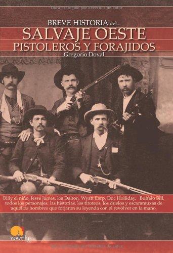 Breve Historia del Salvaje oeste. Pistoleros y forajidos (Breve Historia/ Brief History) (Spanish Edition)