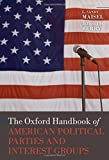 The Oxford Handbook of American Political Parties and Interest Groups (Oxford Handbooks)