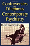 img - for Controversies and Dilemmas in Contemporary Psychiatry book / textbook / text book