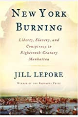 New York Burning: Liberty, Slavery, and Conspiracy in Eighteenth-Century Manhattan Kindle Edition