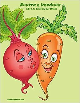 Buy Frutta E Verdura Libro Da Colorare Per Bimbi 1 Book Online At Low Prices In India Frutta E Verdura Libro Da Colorare Per Bimbi 1 Reviews Ratings Amazon In