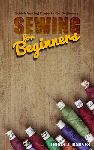 Sewing For Beginners: 28-ish Sewing projects for Beginners