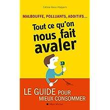 Malbouffe, polluants, additifs... Tout ce que l'on nous fait avaler : Le guide pour mieux consommer (French Edition)
