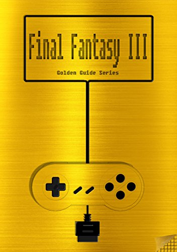 Final Fantasy III / Final Fantasy VI Golden Guide SNES Classic: including full walkthrough, all maps, rages, espers, enemies, items, weapons, cheats, tips, ... instruction manual (Golden Guides Book 9) (Best Snes Strategy Games)