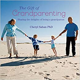 The Gift of Grandparenting: A celebration of the delights of having grandchildren