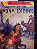 img - for We Were There With The Pony Express (We Were There Series - #8) book / textbook / text book