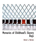 Memories of Childhood's Slavery Days, Annie L. Burton, 1115064800