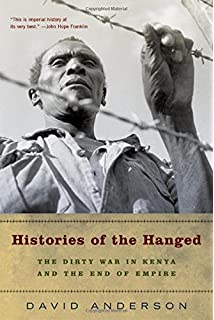 Histories Of The Hanged: The Dirty War In Kenya And The End Of Empire  Dr Livingstone I Presume Book