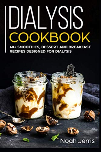 Dialysis Cookbook: 40+ Smoothies, Dessert and Breakfast Recipes designed for Dialysis by Noah Jerris